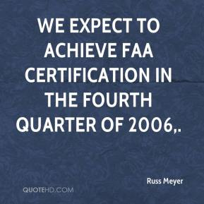 We expect to achieve FAA certification in the fourth quarter of 2006.