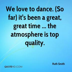 Ruth Smith  - We love to dance. (So far) it's been a great, great time ... the atmosphere is top quality.