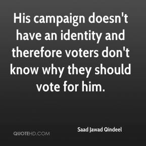 Saad Jawad Qindeel  - His campaign doesn't have an identity and therefore voters don't know why they should vote for him.