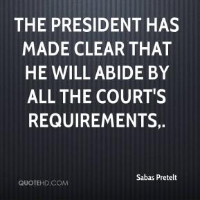 Sabas Pretelt  - The president has made clear that he will abide by all the court's requirements.