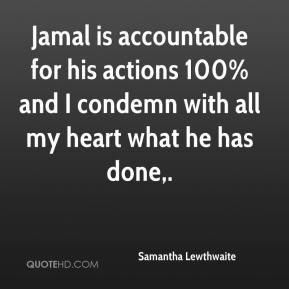 Samantha Lewthwaite  - Jamal is accountable for his actions 100% and I condemn with all my heart what he has done.