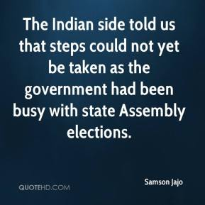 Samson Jajo  - The Indian side told us that steps could not yet be taken as the government had been busy with state Assembly elections.