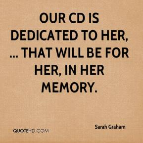 Our CD is dedicated to her, ... That will be for her, in her memory.