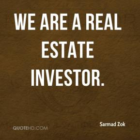 Sarmad Zok  - We are a real estate investor.