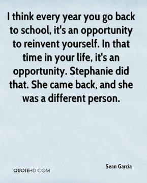 I think every year you go back to school, it's an opportunity to reinvent yourself. In that time in your life, it's an opportunity. Stephanie did that. She came back, and she was a different person.