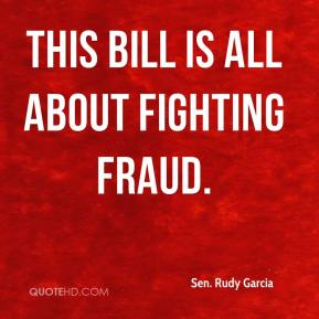 Sen. Rudy Garcia  - This bill is all about fighting fraud.