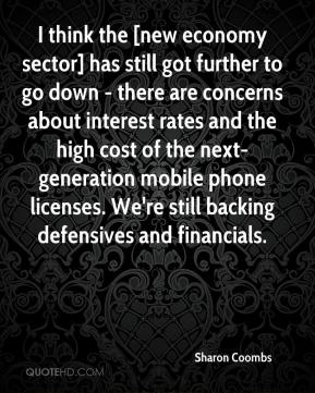 I think the [new economy sector] has still got further to go down - there are concerns about interest rates and the high cost of the next-generation mobile phone licenses. We're still backing defensives and financials.