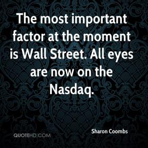 Sharon Coombs  - The most important factor at the moment is Wall Street. All eyes are now on the Nasdaq.