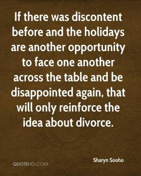 If there was discontent before and the holidays are another opportunity to face one another across the table and be disappointed again, that will only reinforce the idea about divorce.