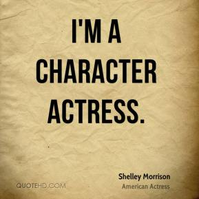 Shelley Morrison - I'm a character actress.