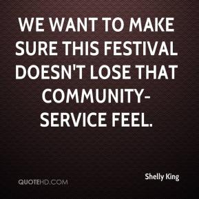 Shelly King  - We want to make sure this festival doesn't lose that community-service feel.