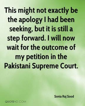 Sonia Raj Sood  - This might not exactly be the apology I had been seeking, but it is still a step forward. I will now wait for the outcome of my petition in the Pakistani Supreme Court.