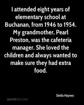 Stella Haynes  - I attended eight years of elementary school at Buchanan, from 1946 to 1954. My grandmother, Pearl Preston, was the cafeteria manager. She loved the children and always wanted to make sure they had extra food.