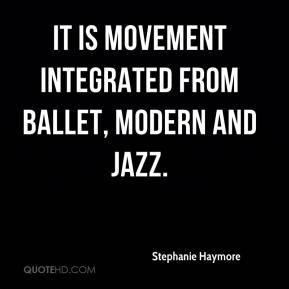 Stephanie Haymore  - It is movement integrated from ballet, modern and jazz.