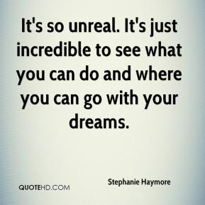 Stephanie Haymore  - It's so unreal. It's just incredible to see what you can do and where you can go with your dreams.