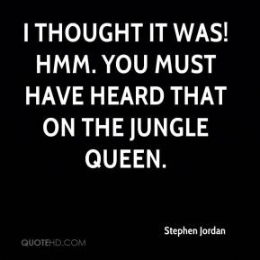 Stephen Jordan  - I thought it was! Hmm. You must have heard that on the Jungle Queen.