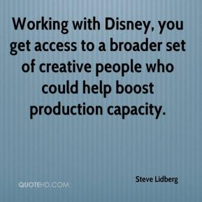 Steve Lidberg  - Working with Disney, you get access to a broader set of creative people who could help boost production capacity.