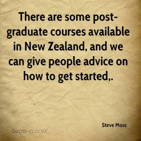 Steve Moss  - There are some post-graduate courses available in New Zealand, and we can give people advice on how to get started.
