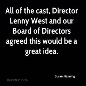 Susan Manning  - All of the cast, Director Lenny West and our Board of Directors agreed this would be a great idea.