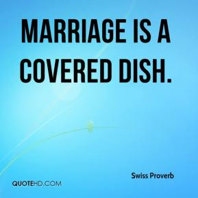Marriage is a covered dish.