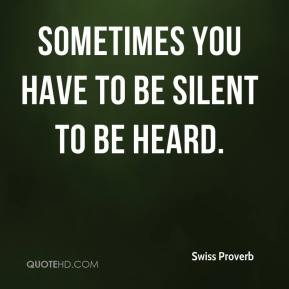 Sometimes you have to be silent to be heard.