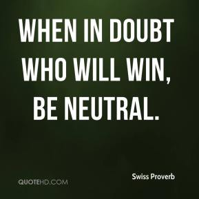 When in doubt who will win, be neutral.