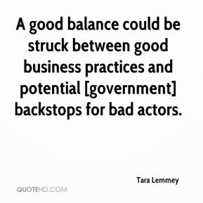 Tara Lemmey  - A good balance could be struck between good business practices and potential [government] backstops for bad actors.