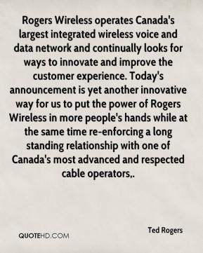 Ted Rogers  - Rogers Wireless operates Canada's largest integrated wireless voice and data network and continually looks for ways to innovate and improve the customer experience. Today's announcement is yet another innovative way for us to put the power of Rogers Wireless in more people's hands while at the same time re-enforcing a long standing relationship with one of Canada's most advanced and respected cable operators.
