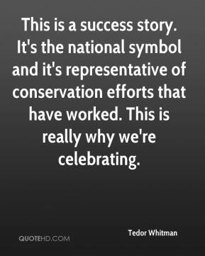 Tedor Whitman  - This is a success story. It's the national symbol and it's representative of conservation efforts that have worked. This is really why we're celebrating.