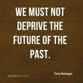 Terry Belanger  - We must not deprive the future of the past.