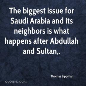 Thomas Lippman  - The biggest issue for Saudi Arabia and its neighbors is what happens after Abdullah and Sultan.