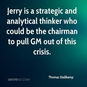 Thomas Stallkamp  - Jerry is a strategic and analytical thinker who could be the chairman to pull GM out of this crisis.