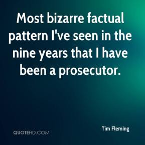 Tim Fleming  - Most bizarre factual pattern I've seen in the nine years that I have been a prosecutor.