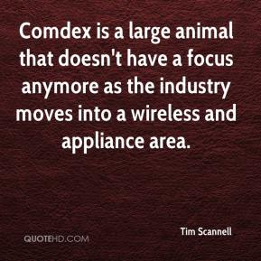 Tim Scannell  - Comdex is a large animal that doesn't have a focus anymore as the industry moves into a wireless and appliance area.