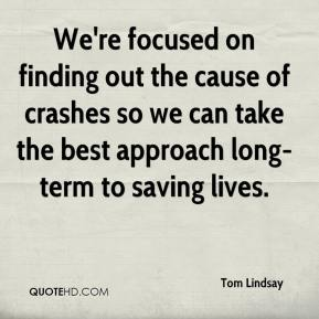 Tom Lindsay  - We're focused on finding out the cause of crashes so we can take the best approach long-term to saving lives.