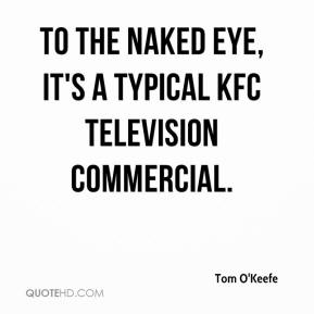 Tom O'Keefe  - To the naked eye, it's a typical KFC television commercial.