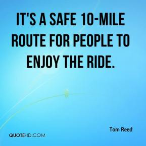 Tom Reed  - It's a safe 10-mile route for people to enjoy the ride.