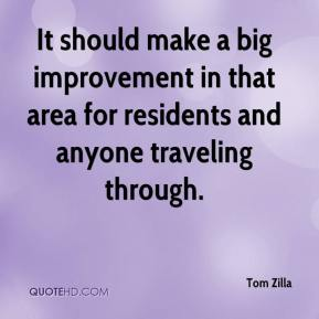Tom Zilla  - It should make a big improvement in that area for residents and anyone traveling through.