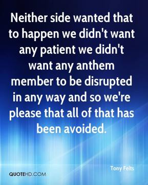 Tony Felts  - Neither side wanted that to happen we didn't want any patient we didn't want any anthem member to be disrupted in any way and so we're please that all of that has been avoided.