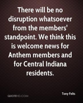 Tony Felts  - There will be no disruption whatsoever from the members' standpoint. We think this is welcome news for Anthem members and for Central Indiana residents.