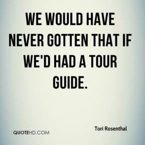 We would have never gotten that if we'd had a tour guide.