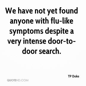 TP Doke  - We have not yet found anyone with flu-like symptoms despite a very intense door-to-door search.
