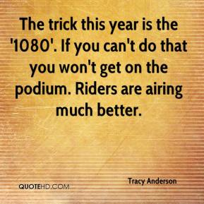 The trick this year is the '1080'. If you can't do that you won't get on the podium. Riders are airing much better.