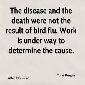 The disease and the death were not the result of bird flu. Work is under way to determine the cause.