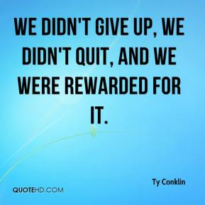Ty Conklin  - We didn't give up, we didn't quit, and we were rewarded for it.