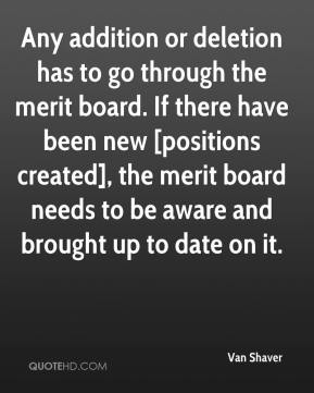 Van Shaver  - Any addition or deletion has to go through the merit board. If there have been new [positions created], the merit board needs to be aware and brought up to date on it.