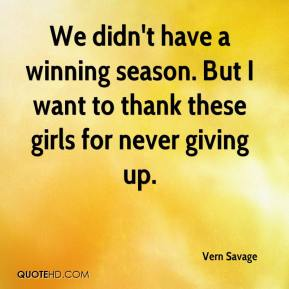 We didn't have a winning season. But I want to thank these girls for never giving up.