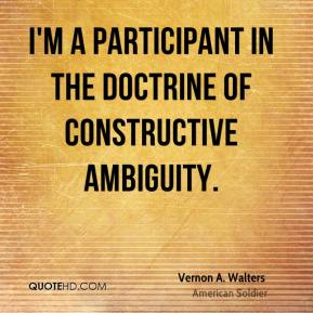 Vernon A. Walters - I'm a participant in the doctrine of constructive ambiguity.
