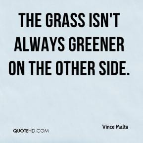 The grass isn't always greener on the other side.