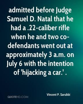 admitted before Judge Samuel D. Natal that he had a .22-caliber rifle when he and two co-defendants went out at approximately 3 a.m. on July 6 with the intention of 'hijacking a car.' .